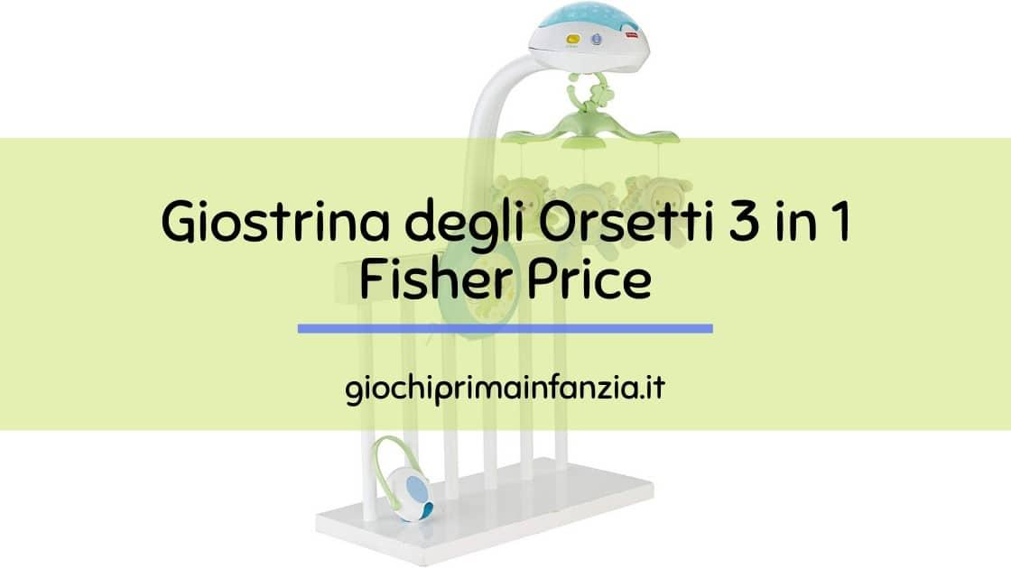 Giostrina degli Orsetti Fisher Price – 3 in 1