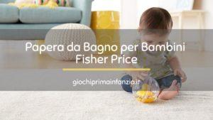 Paperella da Bagno FisherPrice: Recensione con le Migliori Offerte