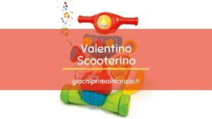 Valentino Scooterino Primi Passi – Clementoni