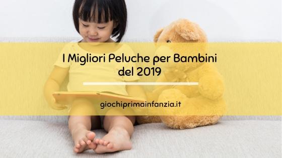 I 5 Migliori Peluche per Bambini del 2019
