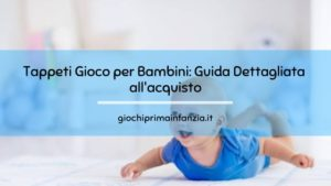 Tappeto per Bambini: Guida Dettagliata all'acquisto