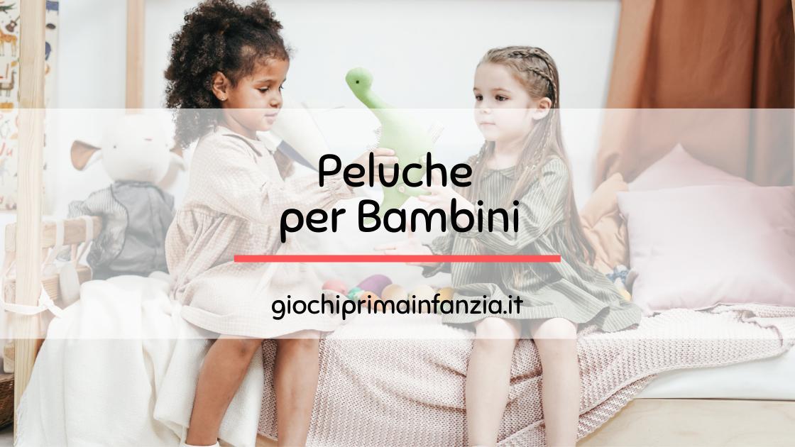 Migliori Peluche per Bambini e Neonati: Guida con Prezzi, Offerte ed Opinioni