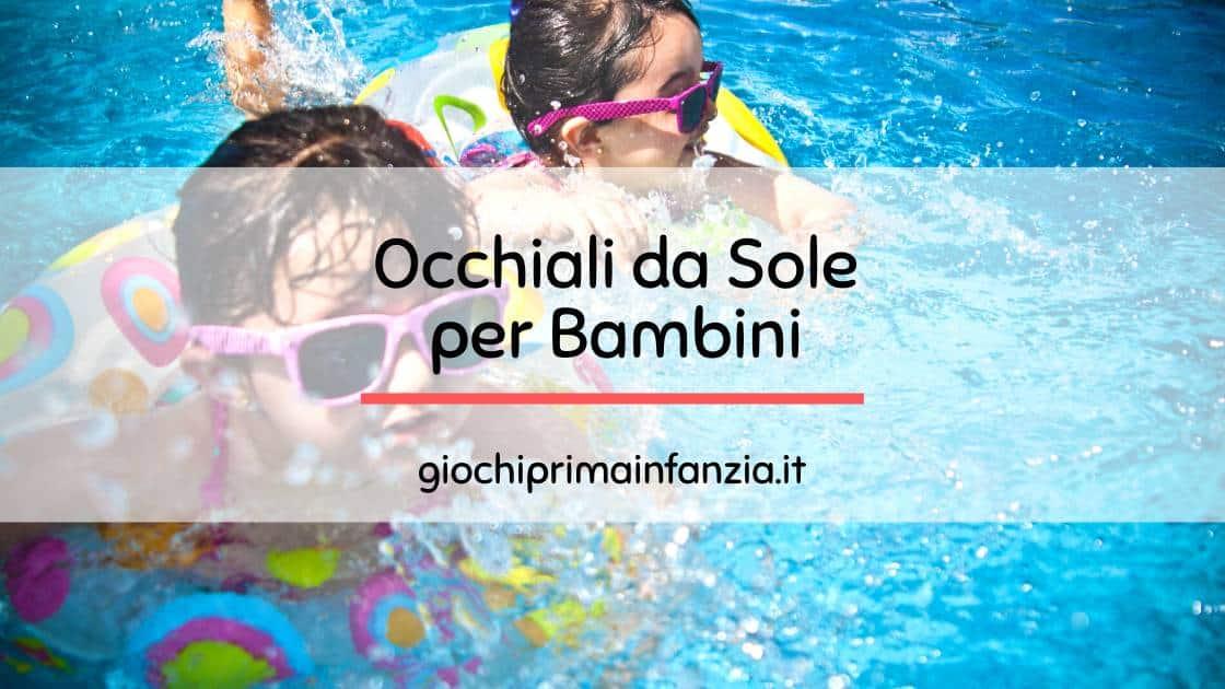 Migliori Occhiali da Sole per Bambini: Guida con Prezzi, Offerte e Recensioni