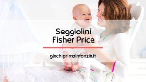 Seggiolini Fisher Price: Migliori Offerte con Prezzi ed Opinioni