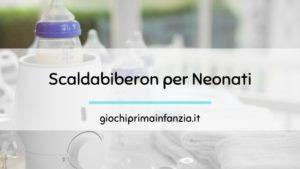 ScaldaBiberon per Neonati: alla scelta dei migliori modelli