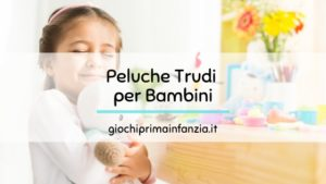 Peluche Trudi per Bambini: la Guida ai migliori modelli