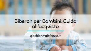 Biberon per Bambini Piccoli e Neonati: Guida all'acquisto