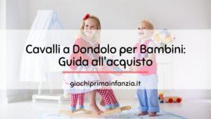 Cavalli a Dondolo: Guida all'acquisto