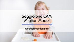 Seggiolone CAM: i Migliori Modelli