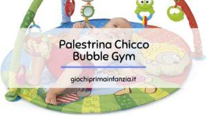 Palestrina Chicco Bubble Gym: Recensione Completa