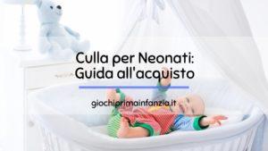 Culla Neonato: la Guida Definitiva ai Migliori modelli