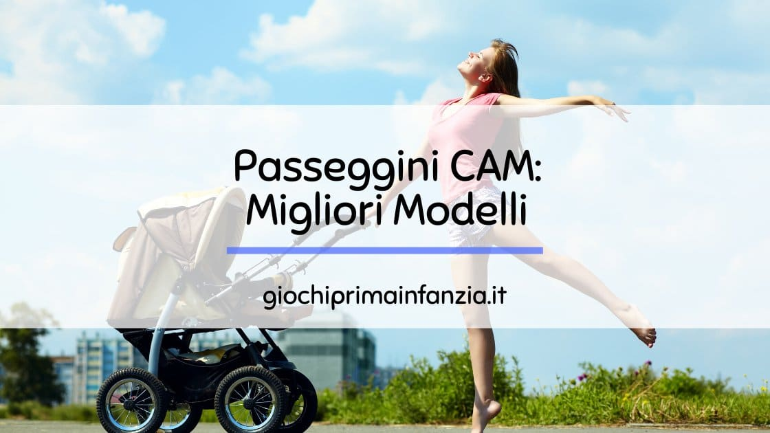 Passeggini CAM: come scegliere i migliori modelli