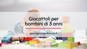 Read more about the article Giocattoli per Bambini di 3 anni: Migliori Giochi 2021 con Prezzi ed Opinioni