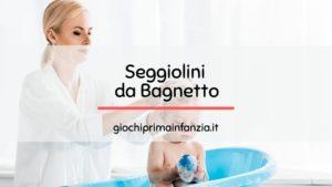 Seggiolini da Bagnetto: come scegliere il miglior modello