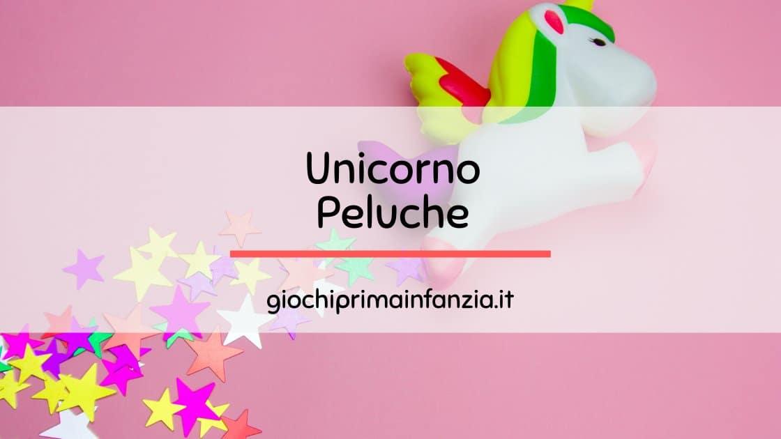 Unicorno Peluche: guida alla scelta dei migliori modelli