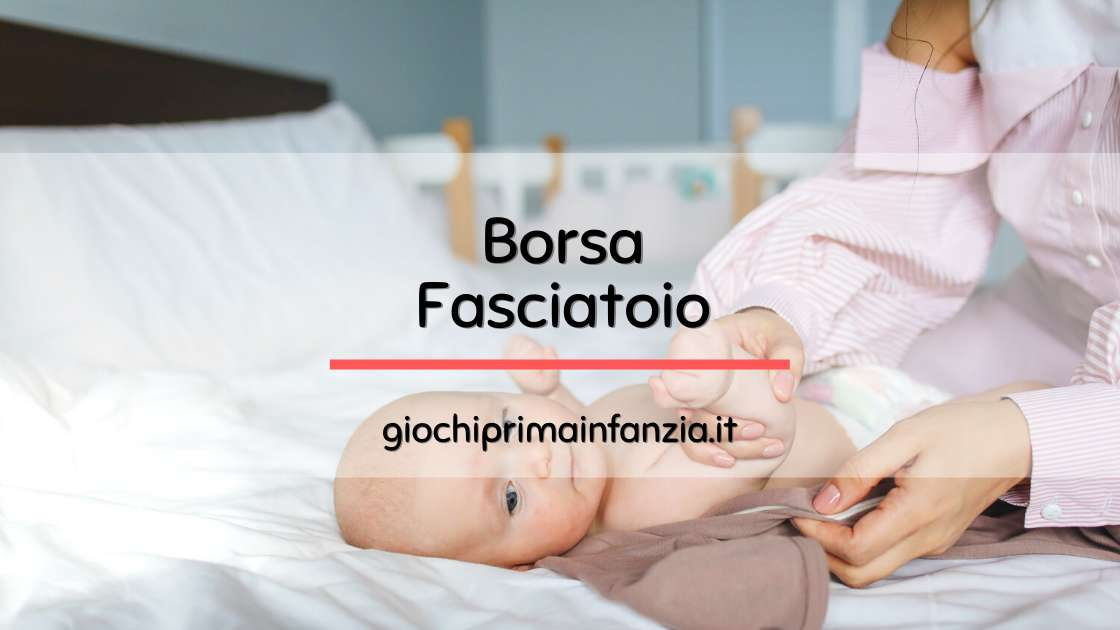 Borsa Fasciatoio: la Migliore Borsa per il Cambio Bambino