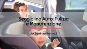 Come Pulire e Sanificare il Seggiolino Auto: Guida Completa
